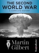 The Second World War - A Complete History eBook by Martin Gilbert