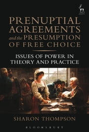 Prenuptial Agreements and the Presumption of Free Choice - Issues of Power in Theory and Practice ebook by Sharon Thompson