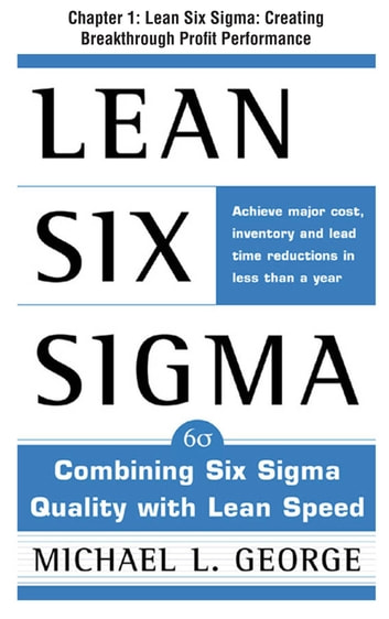 Lean Six Sigma, Chapter 1 - Lean Six Sigma: Creating Breakthrough Profit Performance ebook by Michael George