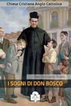 I Sogni di Don Bosco ebook by San Giovanni Bosco