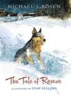 The Tale of Rescue ebook by Michael J. Rosen,Stan Fellows