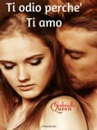 Ti odio perche' Ti Amo ebook by Gabrielle Queen