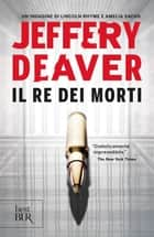 Il re dei morti - Una breve storia di Lyncoln Rhyme ebook by Jeffery Deaver