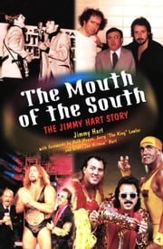 The Mouth of the South: The Jimmy Hart Story ebook by Hart, Jimmy