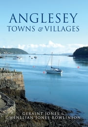 Anglesey Towns and Villages ebook by Geraint Jones; Gwenllian Jones Rowlinson