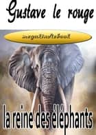 La reine des elephants ebook by Le rouge Gustave