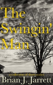 The Swingin' Man - A collection of short stories ebook by Brian J. Jarrett