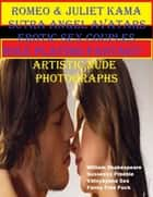 Romeo & Juliet Kama Sutra Angel Avatars Erotic Sex Couples Role Playing Fantasy- Artistic Nude Photographs ebook by William Shakespeare, Sussexxx Freebie, Vātsyāyana Sex,...