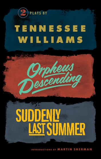Orpheus Descending and Suddenly Last Summer 電子書 by Tennessee Williams