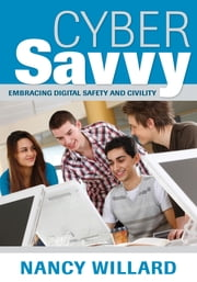 Cyber Savvy - Embracing Digital Safety and Civility ebook by Dr. Nancy E. Willard