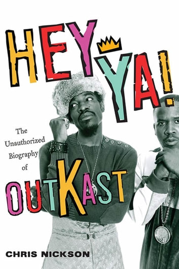Hey Ya! - The Unauthorized Biography of Outkast ebook by Chris Nickson
