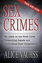 Sex Crimes: Then and Now ebook by Alice Vachss