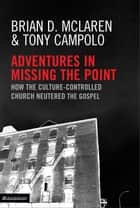 Adventures in Missing the Point ebook by Brian D. McLaren,Tony Campolo