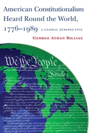 American Constitutionalism Heard Round the World, 1776-1989 - A Global Perspective ebook by George Athan Billias