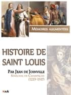 Histoire de Saint Louis par Jean de Joinville ebook by Jean De Joinville