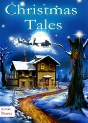 Christmas Tales. Heartwarming Holiday Stories and Classic Christmas Novels (Illustrated Edition) ebook by Charles Dickens,Hans Christian Andersen,Charles Dickens,Harriet Beecher Stowe,Charles Dickens,Charles Dickens,Charles Dickens,Harriet Beecher STOWE,Amanda Rothier,Eugene Field,Henry Van Dyke,Martha Finley,Zona Gale