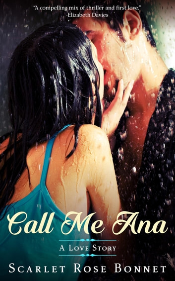 Call Me Ana: A Love Story - The Legrand Series ebook by Scarlet Rose Bonnet