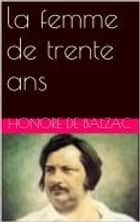 la femme de trente ans ebook by Honore de Balzac