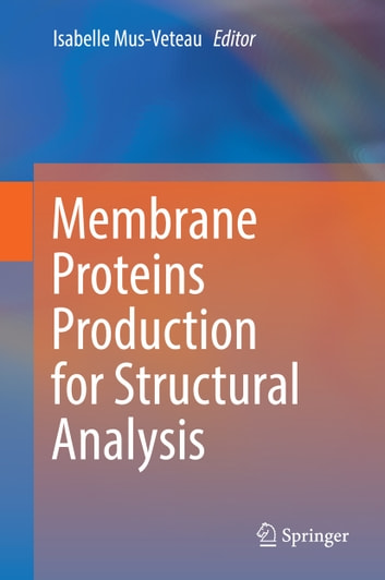 Membrane Proteins Production for Structural Analysis ebook by