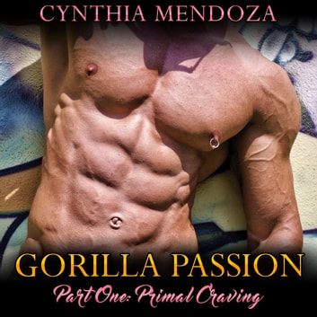 Shifter Romance: PRIMAL CRAVING - Gorilla Passion Part 1 - Gorilla Shapeshifter, Paranormal Fantasy Romance, Contemporary Romance, Suspense Romance, Action Romance audiobook by Cynthia Mendoza