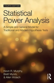 Statistical Power Analysis - A Simple and General Model for Traditional and Modern Hypothesis Tests, Fourth Edition ebook by Kevin R. Murphy,Brett Myors,Allen Wolach