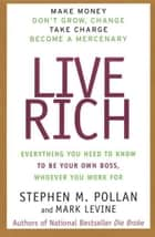 Live Rich - Everything You Need to Know To Be Your Own Boss ebook by Stephen Pollan, Mark Levine