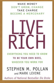 Live Rich - Everything You Need to Know To Be Your Own Boss ebook by Stephen Pollan,Mark Levine