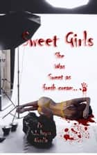 Sweet Girls ebook by S.I. Hayes