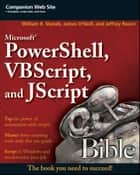 Microsoft PowerShell, VBScript and JScript Bible ebook by William R. Stanek, James O'Neill, Jeffrey Rosen
