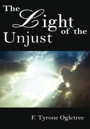 The Light of the Unjust ebook by F. Tyrone Ogletree