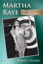 Martha Raye ebook by David C. Tucker