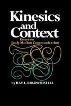Kinesics and Context - Essays on Body Motion Communication ebook by Ray L. Birdwhistell