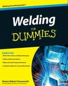 Welding For Dummies eBook by Steven Robert Farnsworth