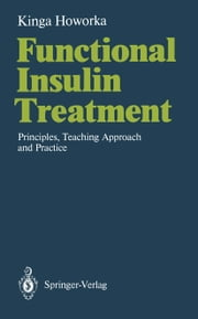 Functional Insulin Treatment - Principles, Teaching Approach and Practice ebook by Kinga Howorka,Kathrin M. Nelson,M. Berger,J.S. Skyler