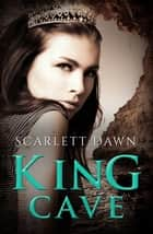 King Cave ebook by Scarlett Dawn