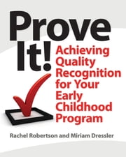 Prove It! - Achieving Quality Recognition for Your Early Childhood Program ebook by Rachel Robertson,Miriam Dressler