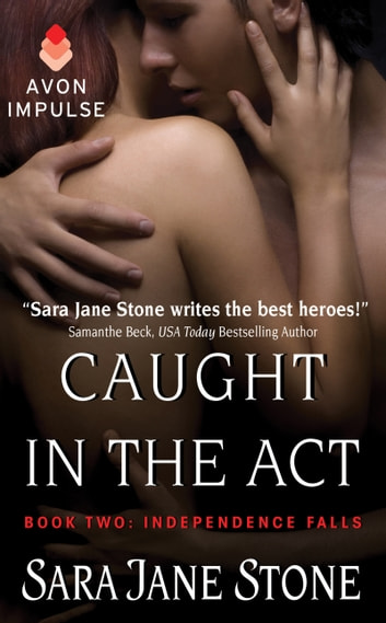 Caught in the Act - Book Two: Independence Falls ebook by Sara Jane Stone