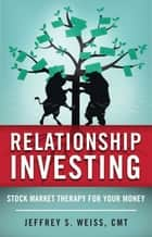 Relationship Investing - Stock Market Therapy for Your Money e-bog by Jeffrey Weiss, CMT