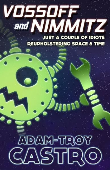 Vossoff and Nimmitz: Just a Couple of Idiots Reupholstering Space and Time ebook by Adam-Troy Castro