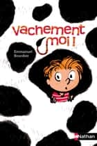 Vachement moi ! ebook by Emmanuel Bourdier, Robin