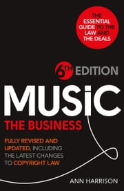 Music: The Business - 6th Edition - Fully revised and updated, including the latest changes to Copyright law ebook by Ann Harrison