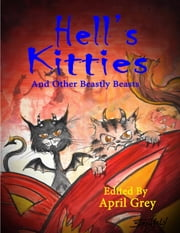 Hell's Kitties and Other Beastly Beasts ebook by April Grey