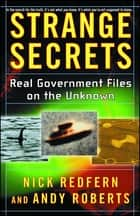 Strange Secrets - Real Government Files on the Unknown ebook by