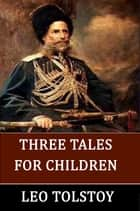 Three Tales for Children ebook by Leo Tolstoy