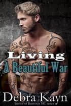 Living A Beautiful War - Bantorus MC ebook by Debra Kayn