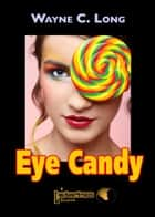 Eye Candy ebook by Wayne C. Long