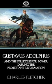 Gustavus Adolphus and the Struggle for Power During the Protestant Reformation ebook by Kobo.Web.Store.Products.Fields.ContributorFieldViewModel