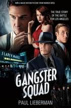 The Gangster Squad - The true story of the Battle for Los Angeles eBook by Paul Lieberman