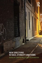 New Directions in Race, Ethnicity and Crime ebook by Coretta Phillips,Colin Webster
