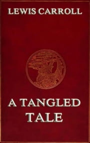 A Tangled Tale - Extended Annotated Edition ebook by Lewis Carroll,Arthur B. Frost